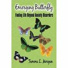 Emerging Butterfly Finding Life Beyond Anxiety Disorders 9781605639802