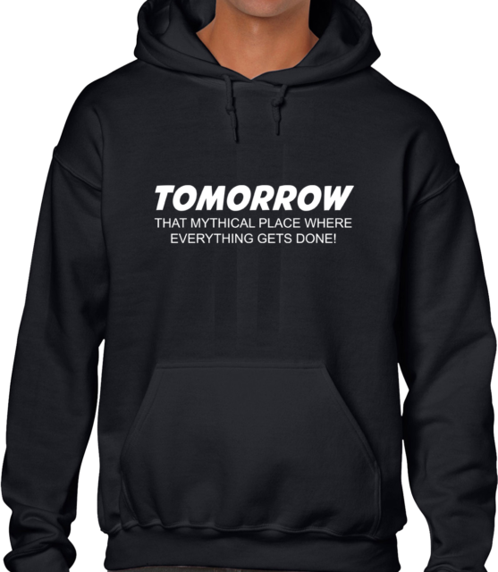 TOMORROW THAT MYTHICAL PLACE FUNNY HOODY HOODIE JOKE PRINTED SLOGAN COOL DESIGN