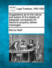 Suggestions as to the Nature and Extent of the Liability of Telegraph Companies for Failure to Properly Deliver Messages. by Morris Wolf (Paperback / softback, 2010)