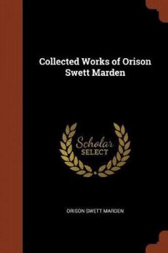 Collected Works of Orison Swett Marden by Orison Swett Marden.