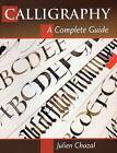 Calligraphy: A Complete Guide by Julien Chazal (Paperback / softback, 2013)
