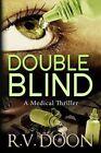 Double Blind a Medical Thriller by R V Doon 9781495477010 Paperback 2014