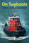 On Tugboats: Stories of Work and Life Aboard by Virginia L Thorndike (Paperback / softback)