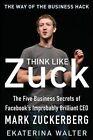 Think Like Zuck: The Five Business Secrets of Facebook's Improbably Brilliant CEO Mark Zuckerberg von Ekaterina Walter (2013, Gebundene Ausgabe)