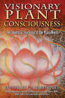 Visionary Plant Consciousness: The Shamanic Teachings of the Plant World by J.P. Harpignies (Paperback, 2007)
