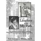 Laughter on My Path: An Educator's Funny and Compelling Encounters with People, Problems, and Pets by Ann Lowrance Allman Ed D (Hardback, 2014)