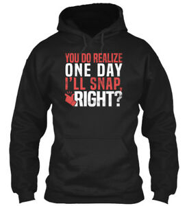 Cute-Funny-Sarcasm-Adult-You-Do-Realize-One-Day-I-039-ll-Gildan-Hoodie-Sweatshirt