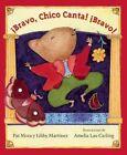 !Bravo, Chico Canta! !Bravo! by Libby Martinez, Pat Mora (Paperback / softback, 2014)