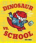 Dinosaur vs. School by Bob Shea (Hardback, 2014)