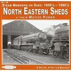 Steam Memories on Shed North Eastern Sheds: 1950's-1960's & Their Motive Power: 28 by Don Beecroft, Keith R. Pirt, D. Dalton (Paperback, 2012)