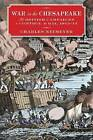 War in the Chesapeake: The British Campaigns to Control the Bay, 1813-1814 by Charles Neimeyer (Hardback, 2015)