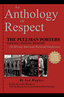An Anthology of Respect: The Pullman Porters National Historic Registry of African American Railroad Employees by Lyn Hughes (Paperback / softback, 2007)