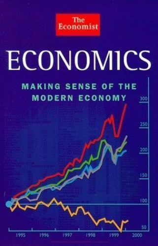 Economics : Making Sense of the Modern Economy by The Economist