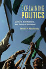 Explaining Politics: Culture, Institutions, and Political Behavior by Oliver Woshinsky (Paperback, 2008)