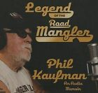 Legend of the Road Mangler by Phil Kaufman (CD-Audio, 2015)