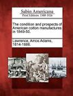 The Condition and Prospects of American Cotton Manufactures in 1849-50. by Gale, Sabin Americana (Paperback / softback, 2012)