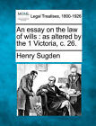 An Essay on the Law of Wills: As Altered by the 1 Victoria, C. 26. by Henry Sugden (Paperback / softback, 2010)
