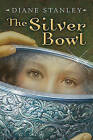 The Silver Bowl by Diane Stanley (Hardback)
