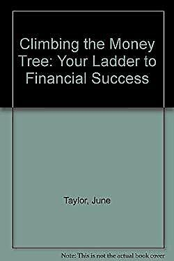 Climbing the Money Tree : Your Ladder to Financial Success by Taylor, June
