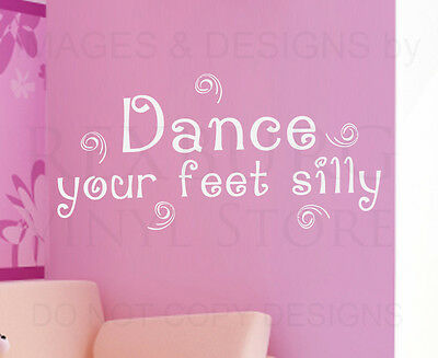 Wall Decal Art Sticker Quote Vinyl Dance Your Feet Silly Dancing Girl/'s Room K86