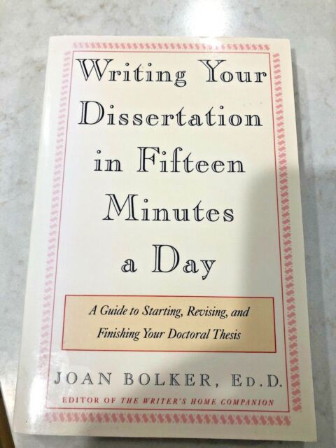 Writing Your Dissertation In Fifteen Minutes A Day With Ease