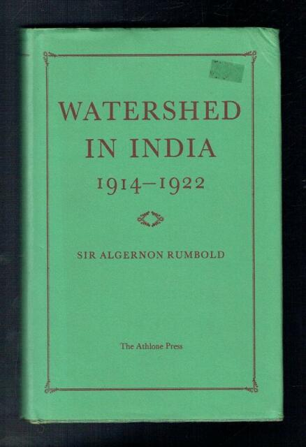 Rumbold, Algermon; Watershed in India 1914-1922. Athlone Press 1979 Fair