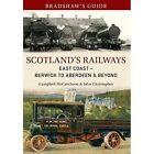 Bradshaw's Guide Scotland's Railways East Coast Berwick to Aberdeen & Beyond: Volume 6 by John Christopher, Campbell McCutcheon (Paperback, 2014)