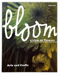 BLOOM a view on flowers. Arts and Crafts - Issue 02, 1999 - Li Edelkoort - Italia - BLOOM a view on flowers. Arts and Crafts - Issue 02, 1999 - Li Edelkoort - Italia