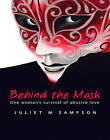 Behind the Mask: One Woman's Survival of Abusive Love by Juliet M. Sampson (Paperback, 2011)