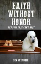 NEW - Faith without Honor: and dogs that can't hunt by Hardister, Ben