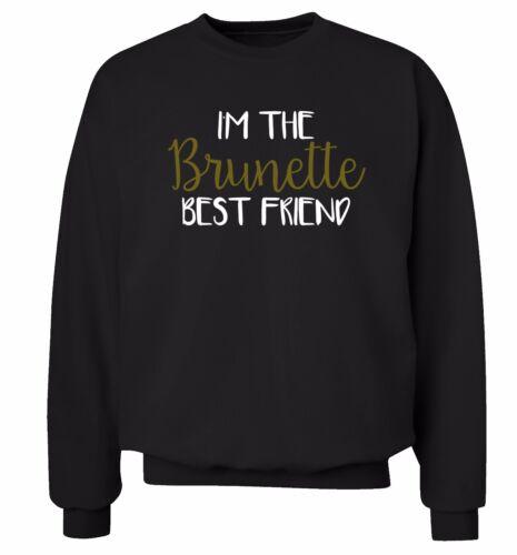 sweatshirt friend bestie gift funny  1726 I/'m the brunette best friend hoodie