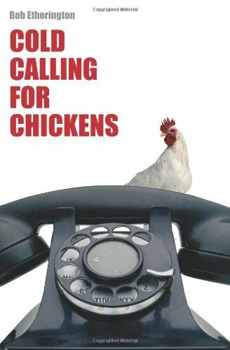 Cold Calling for Chickens By Bob Etherington