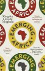 Emerging Africa: How the Global Economy's 'Last Frontier' Can Prosper and Matter by Kingsley Chiedu Moghalu (Paperback, 2014)