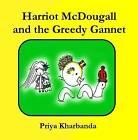 Harriot McDougall and the Greedy Gannet by Priya Kharbanda (Paperback, 2015)