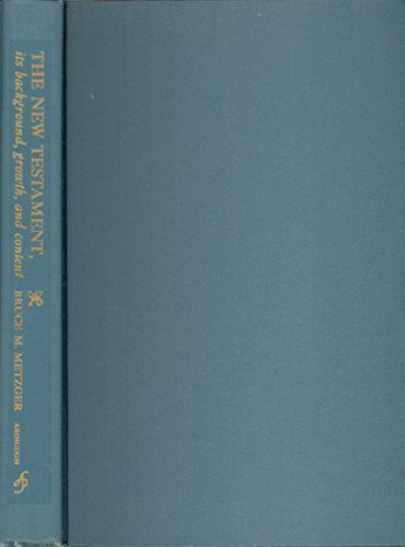 New Testament Its Background, Growth and Content by B. M. Metzger