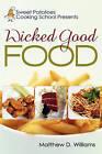 Sweet Potatoes Cooking School Presents Wicked Good Food by Matthew D Williams (Paperback / softback, 2010)