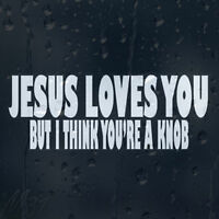 Funny Jesus Loves You But I Think You Are Knob Car Decal Vinyl Sticker