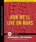 How We'll Live on Mars by Stephen Petranek (CD-Audio, 2015)