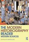 The Modern Historiography Reader: Western Sources by Taylor & Francis Ltd (Paperback, 2008)