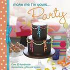 Make Me I'm Yours... Party: Over 20 Handmade Decorations, Gifts and Treats by Various Contributors David & Charles Editors, Various (Hardback, 2012)