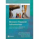 Resource Financed Infrastructure: A Discussion on a New Form of Infrastructure Financing by James Schmidt, World Bank, Hayvard Halland, John Bearsdworth, Bryan C. Land (Paperback, 2014)