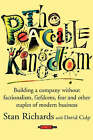 The Peaceable Kingdom: Building a Company without Factionalism, Fiefdoms, Fear and Other Staples of Modern Business by David Culp, Stan Richards (Hardback, 2001)