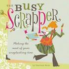 The Busy Scrapper: Making the Most of Your Scrapbooking Time by Courtney Walsh (Paperback, 2008)