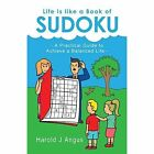 Life Is Like a Book of Sudoku: A Practical Guide to Achieve a Balanced Life by Harold J Angus (Paperback / softback, 2014)