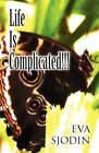 Life Is Complicated!!! by Eva Sjodin (Paperback / softback, 2012)