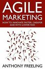 Agile Marketing: How to Innovate Faster, Cheaper and with Lower Risk by Anthony Freeling (Hardback, 2011)