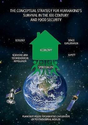 1 of 1 - THE CONCEPTUAL STRATEGY FOR HUMANKIND'S SURVIVAL IN THE XXI CENTURY AND FOOD SEC