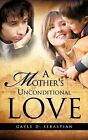 A Mother's Unconditional Love by Gayle D Sebastian (Paperback / softback, 2010)