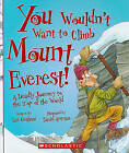 You Wouldnt Want to Climb Mount Everest!: A Deadly Journey to the Top of the World by Ian Graham (Hardback, 2010)