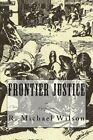 Frontier Justice: California by R Michael Wilson (Paperback / softback, 2013)